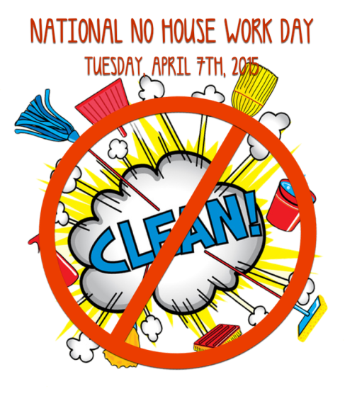 National No Housework Day April 7 2015 - John Soliman and Associates HomeXpress Realty Inc