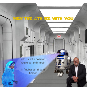 May the 4th Be With You - John Soliman and Associates HomeXpress Realty